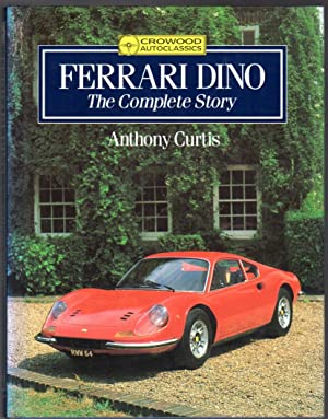 Ferrari Dino: The Complete Story (Crowood Autoclassics): Anthony Curtis