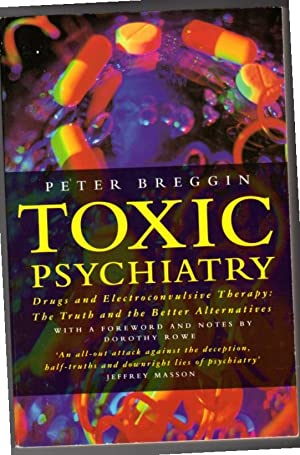 Toxic Psychiatry. Drugs and Electroconvulsive Therapy: The: Peter Breggin