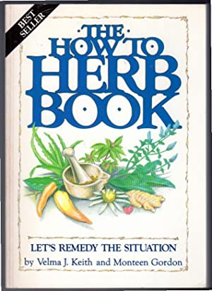 The How to Herb Book: Let's Remedy: Velma J. Keith;