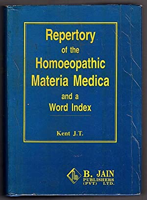 Repertory of the Homeopathic Materia Medica and: J. T. Kent