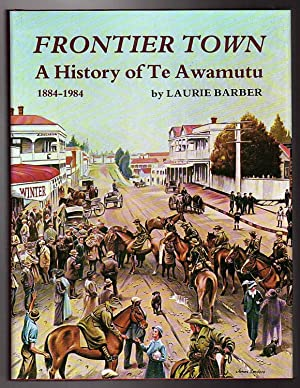Frontier Town: A History of Te Awamutu. 1884-1984