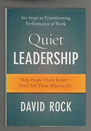 Quiet Leadership - Six Steps to Transforming Performance at Work: Help People Think Better - Don'...