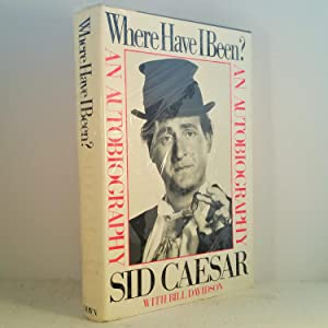 Where Have I Been - New, Fine, Signed, First Edition, Free USA shipping: Sid Caesar
