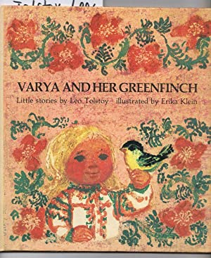 Varya and her Greenfinch. Little stories by Leo Tolstoy. Illustrated by Erika Klein.
