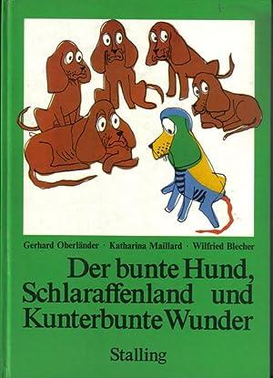 """Der bunte Hund, Schlaraffenland und kunterbunte Wunder"""": Oberländer, Gerhard; Maillard,"""
