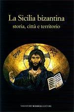 La Sicilia bizantina storia città e territorio: Various