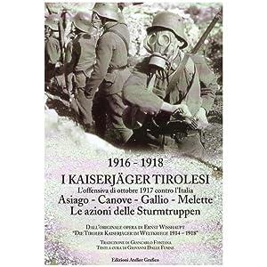 1916 -1918 I KAISERJAGER TIROLESI VOL.2. L'offensiva di ottobre 1917 contro l'Italia. Asiago – ...
