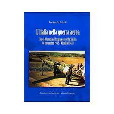 L'Italia nella guerra aerea. Da El Alamein alle spiagge della Sicilia. (4 novembre 1942-9 luglio ...