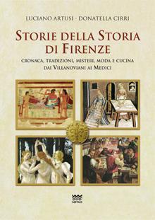 Storie della Storia di Firenze. Cronaca, tradizioni,: Luciano Artusi, Donatella