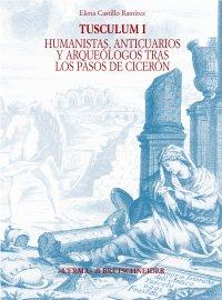 Tusculum I. Humanistas, anticuarios y arquéologos tras: Castillo Ramirez Elena