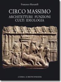 Circo Massimo. Architetture, funzioni, culti, ideologia: Marcattili Francesco