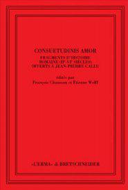 Consuetudinis Amor. Fragments d'histoire romaine (II-VI siècles): Callu Jean Pierre