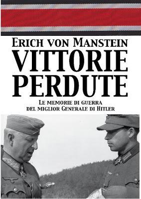 VITTORIE PERDUTE. LE MEMORIE DI GUERRA DEL: Erich von Manstein