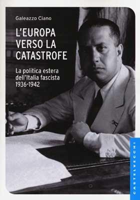 L'Europa verso la catastrofe - La politica: Galeazzo Ciano