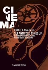 GLI ANNI DEL CINEGUF. Il cinema sperimentale: Mariani Andrea