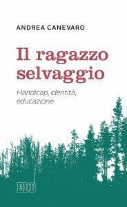 Il ragazzo selvaggio - Handicap, identità, educazione: Andrea Canevaro