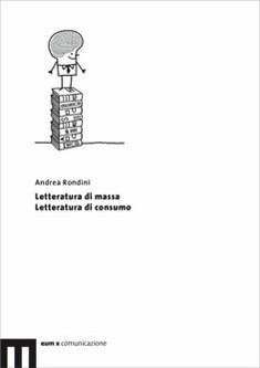 Letteratura di massa. Letteratura di consumo: Rondini Andrea