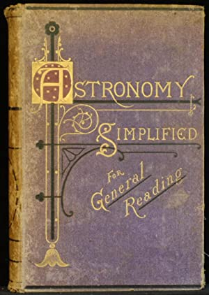 ASTRONOMY Simplified for General Reading With Numerous New Explanations and Discoveries In Spectr...
