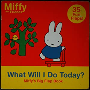 What Will I Do Today?. Miffy's Big Flap Book