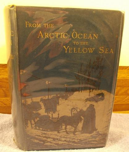 From the Arctic Ocean to the Yellow Sea The Narrative of a Journey, in 1890 and 1891, across Siberia, Mongolia, the Gobi Desert, and North China. Jul