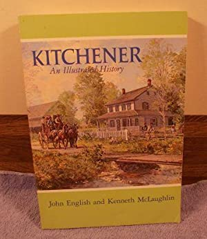 Kitchener: An Illustrated History: John English; Kenneth