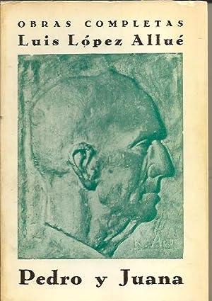 PEDRO Y JUANA y otras obras.: López Allué, Luis