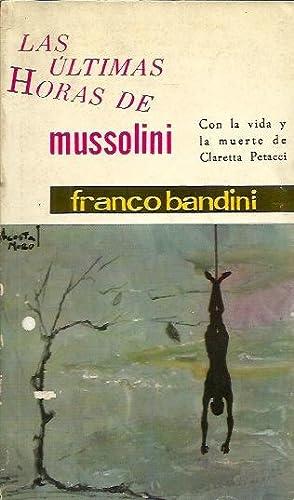 LAS ÚLTIMAS HORAS DE MUSOLINI. Con la vida y la muerte de Clara Petacci.: Bandini, Franco