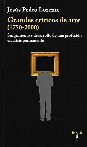 GRANDES CRÍTICOS DE ARTE (1750-2000). Surgimiento y: Lorente, Jesús Pedro