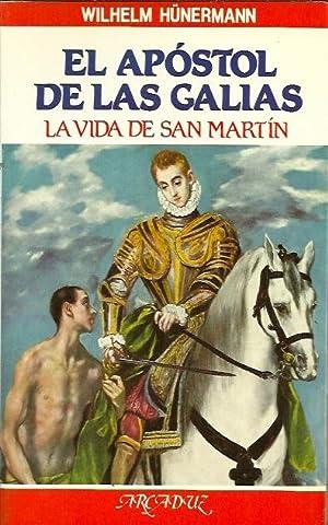 EL APÓSTOL DE LAS GALIAS. La vida de San Martín: Hünermann, Wilhelm