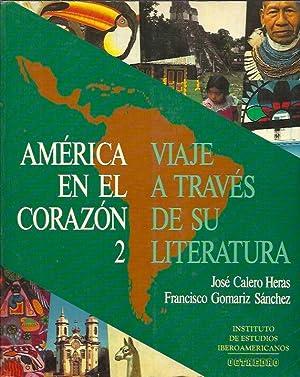 AMÉRICA EN EL CORAZÓN 2. VIAJE A TRAVÉS DE SU LITERATURA: Calero Heras, José. Gomariz Sánchez, ...