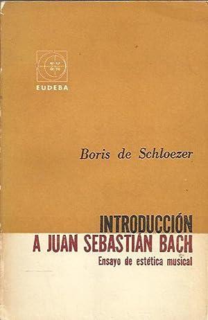 INTRODUCCIÓN A JUAN SEBASTIÁN BACH. Ensayo de estética musical: Schloezer, ...