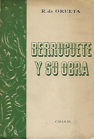 BERRUGUETE Y SU OBRA: Orueta, R. de