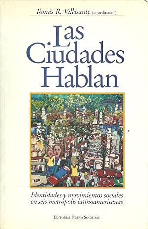 LAS CIUDADES HABLAN. Identidades y movimientos sociales en seis metrópolis latinoamericanas:...