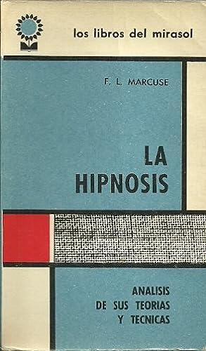 LA HIPNOSIS. Análisis de sus teorías y técnicas: Marcuse, F.L.