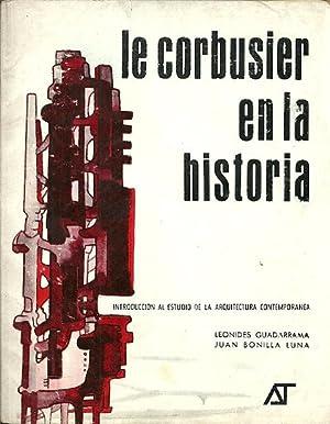 LE CORBUSIER EN LA HISTORIA. Introducción al estudio de la arquitectura contemporánea...