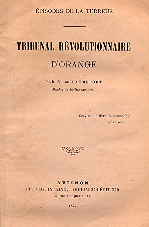 Episodes de la Terreur, tribunal révolutionnaire d'Orange: BAUMEFORT (Victor de).
