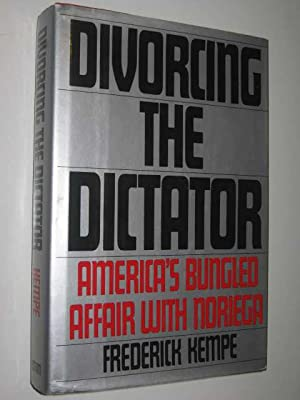 Divorcing the Dictator : America's Bungled Affair with Noriega: Kempe, Frederick