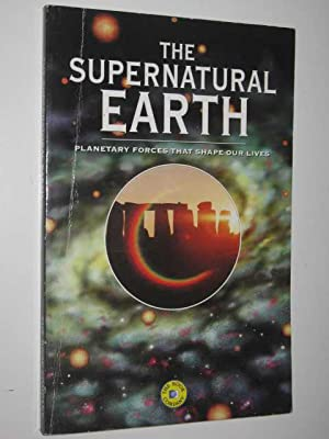 The Supernatural Earth : Planetary Forces That Shape Our Lives: Author Not Stated