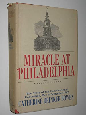Miracle at Philadelphia : The Story of: Bowen, Catherine Drinker