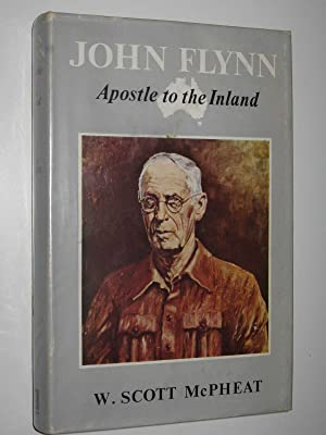 John Flynn: Apostle to the Inland: McPheat, W. Scott