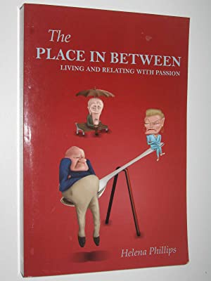 The Place in Between : Living and Relating with Passion