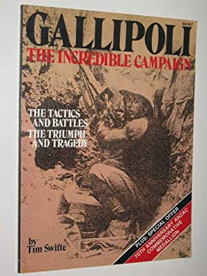 Gallipoli : The Incredible Campaign - The Tactics and Battles, The Triumph and Tragedy: Swifte, Tim
