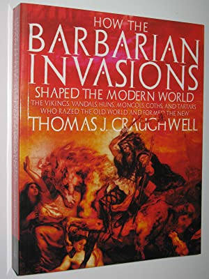 How The Barbarian Invasions Shaped The Modern: Craughwell, Thomas J