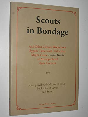 Scouts in Bondage : And Other Curious: Bell, Michael