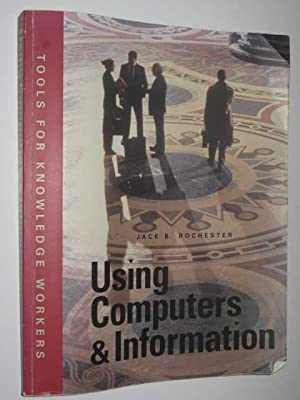 Using Computers and Information : Tools for Knowledge Workers