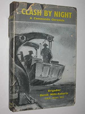 Clash by Night : A Commando Chronicle: Mills-Roberts, Brigadier Derek