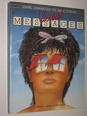 Visual Messages : Graphic Communication for Senior Students: Breckon, C. J. & Jones, L. J. & ...