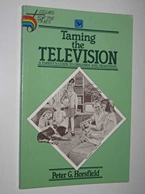 Taming The Television : A Parents Guide To Children & Television.: Horsfield, Peter G