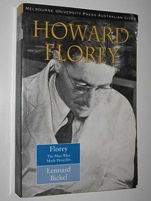 Howard Florey : The Man Who Made: Bickel, Leonard