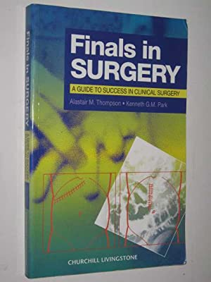 Finals In Surgery : A Guide To Success In Clinical Surgery